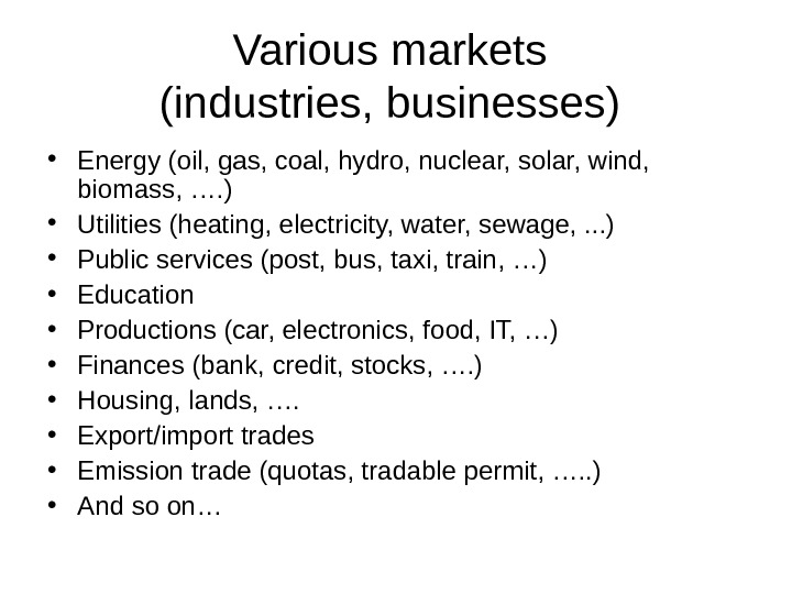 Various markets (industries, businesses)  • Energy (oil, gas, coal, hydro, nuclear, solar, wind,