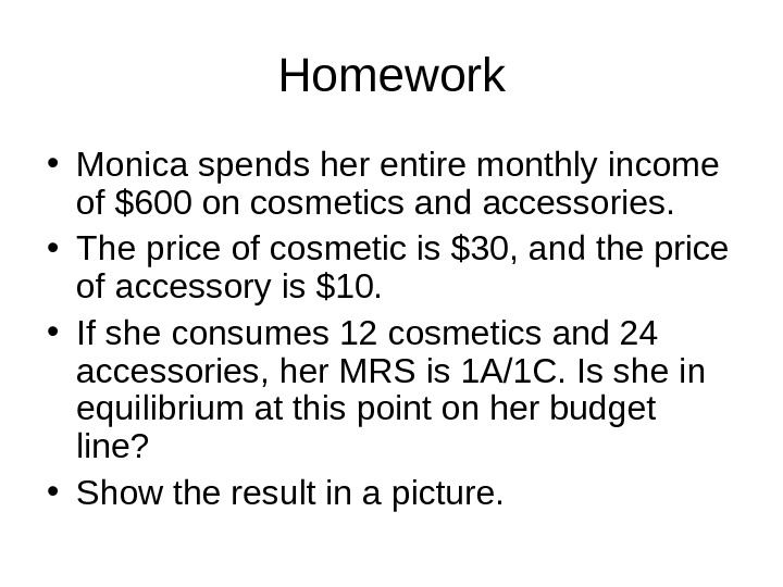 Homework • Monica spends her entire monthly income of $600 on cosmetics and accessories.