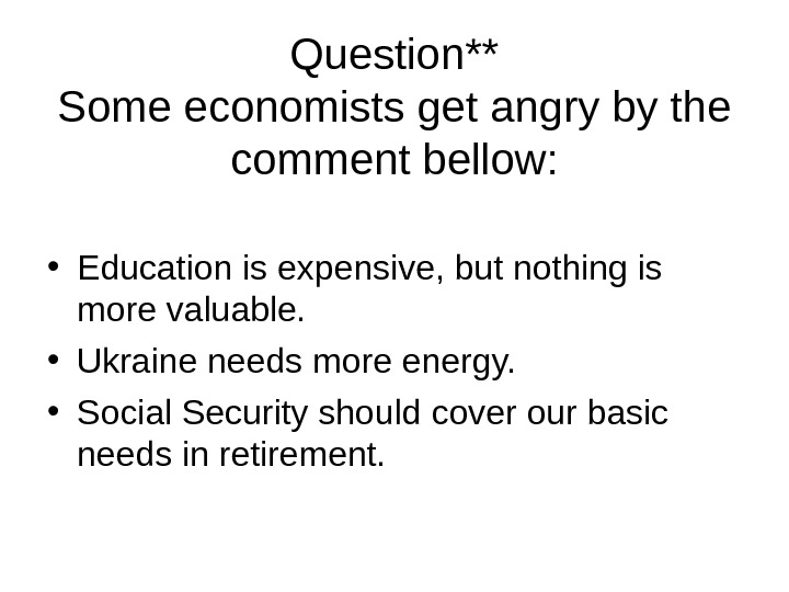 Question** Some economists get angry by the comment bellow:  • Education is expensive,