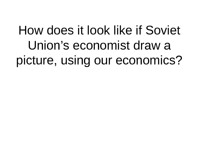 How does it look like if Soviet Union's economist draw a picture, using our