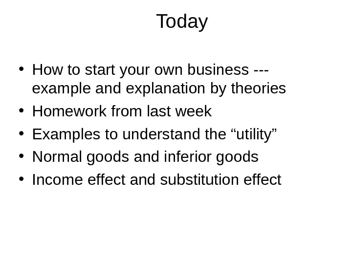 Today • How to start your own business --- example and explanation by theories