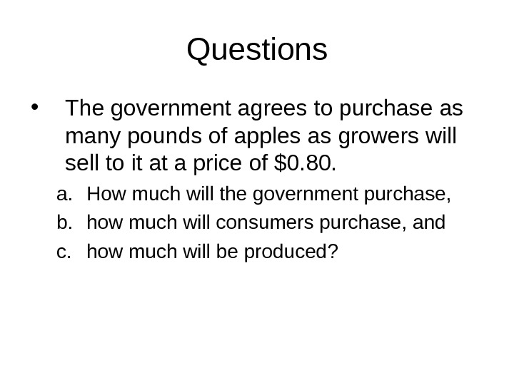 Questions • The government agrees to purchase as many pounds of apples as growers