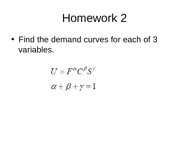 Homework 2 • Find the demand curves for each of 3 variables.