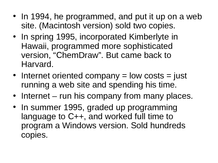 • In 1994, he programmed, and put it up on a web site. (Macintosh