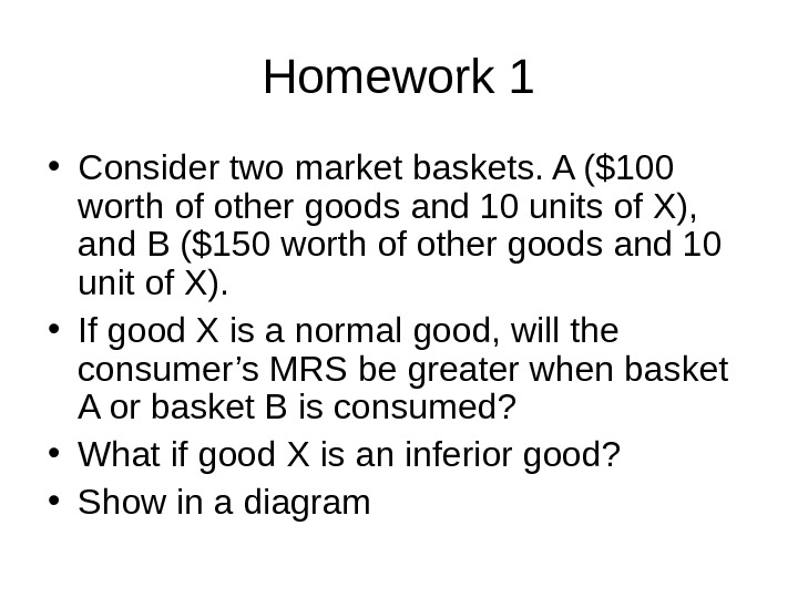 Homework 1 • Consider two market baskets. A ($100 worth of other goods and