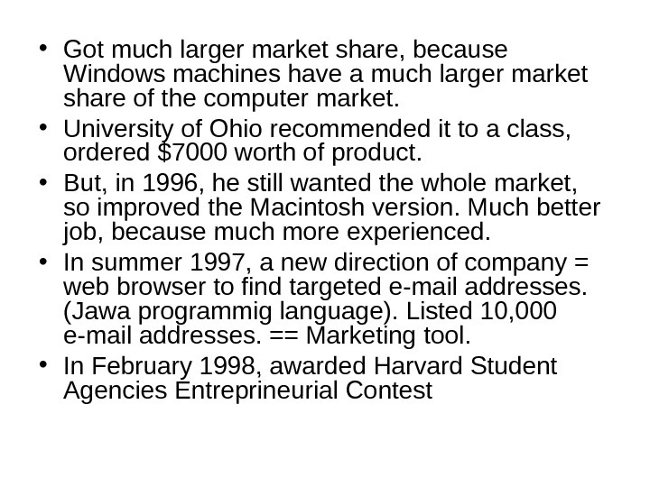 • Got much larger market share, because Windows machines have a much larger market