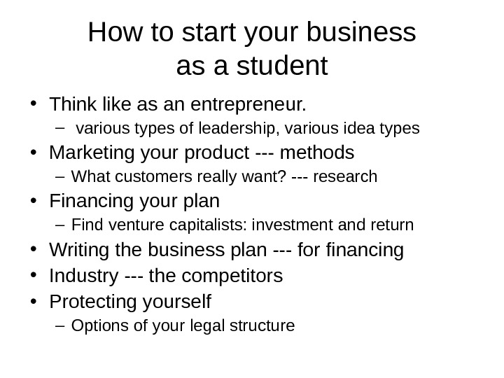 How to start your business as a student • Think like as an entrepreneur.