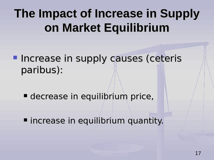 17 The Impact of Increase in Supply on Market Equilibrium Increase in supply causes