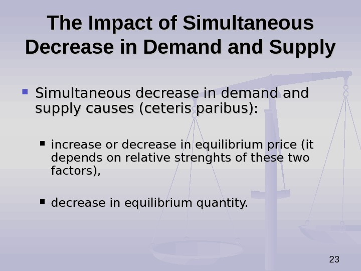 23 The Impact of Simultaneous Decrease in Demand Supply Simultaneous decrease in demand and