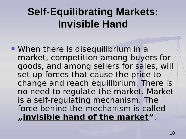 10 Self-Equilibrating Markets:  Invisible Hand When there is disequilibrium in a market, competition