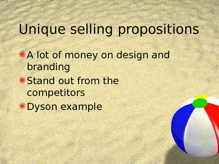 Unique selling propositions A lot of money on design and branding Stand out from
