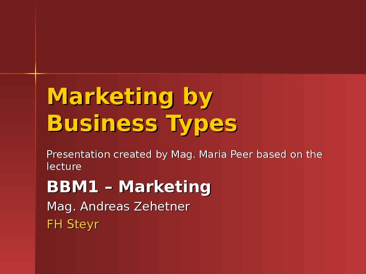 Marketing by Business Types Presentation created by Mag. Maria Peer based on the lecture BBM 1