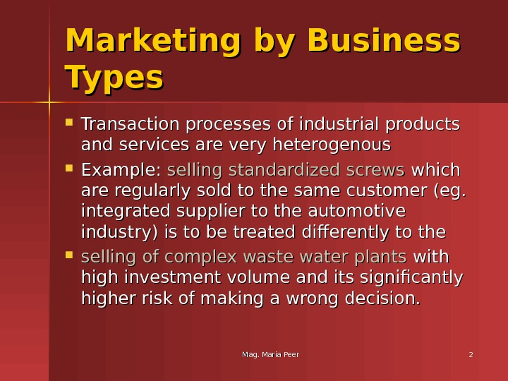Mag. Maria Peer 22 Marketing by Business Types Transaction processes of industrial products and services are