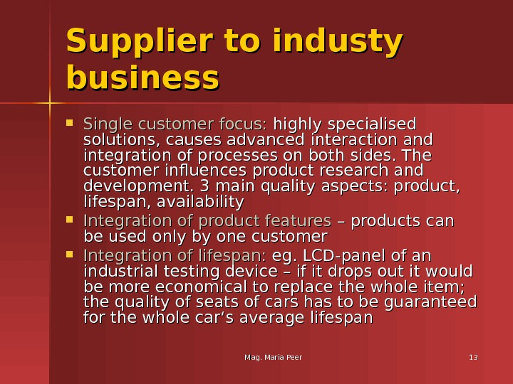 Mag. Maria Peer 1313 Supplier to industy business Single customer focus:  highly specialised solutions, causes