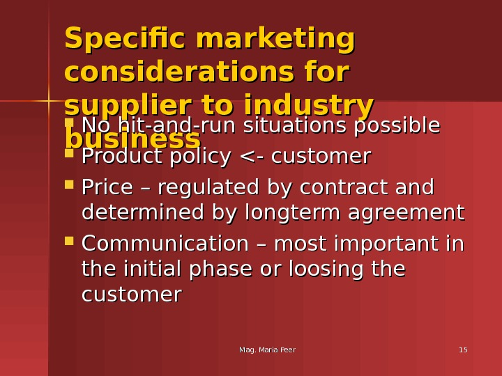 Mag. Maria Peer 1515 Specific marketing considerations for supplier to industry business No hit-and-run situations possible