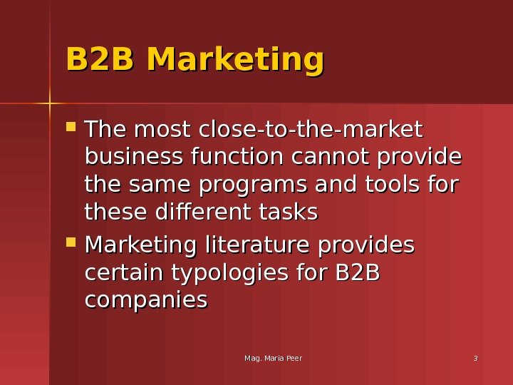 Mag. Maria Peer 33 B 2 B Marketing The most close-to-the-market business function cannot provide the
