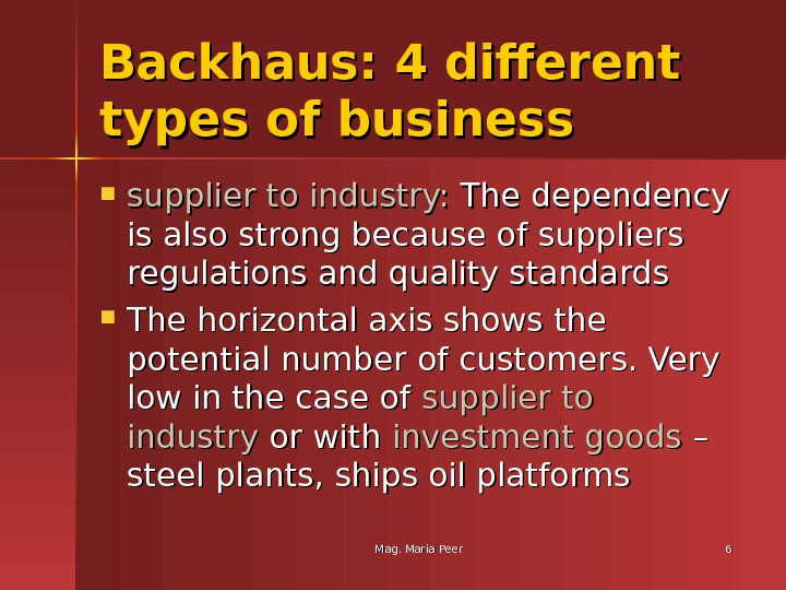 Mag. Maria Peer 66 Backhaus: 4 different types of business supplier to industry:  The dependency