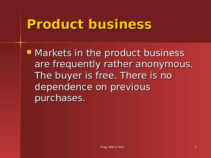 Mag. Maria Peer 88 Product business Markets in the product business are frequently rather anonymous.