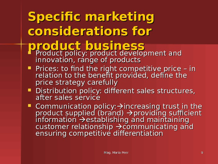 Mag. Maria Peer 99 Specific marketing considerations for product business Product policy: product development and innovation,
