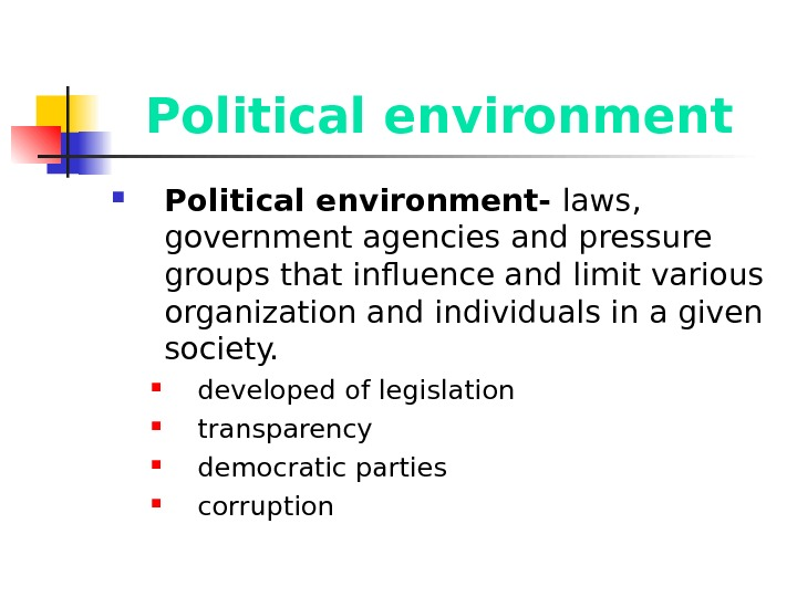 Political environment- laws,  government agencies and pressure groups that influence and limit various organization and