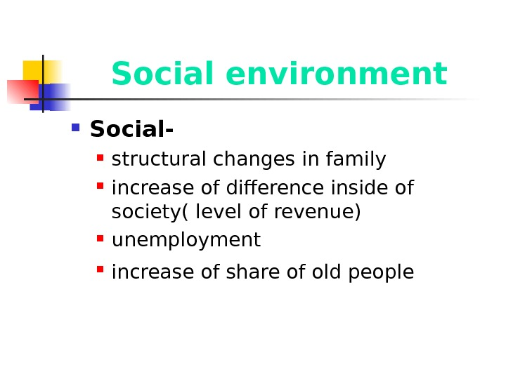Social environment Social- structural changes in family increase of difference inside of society( level of revenue)