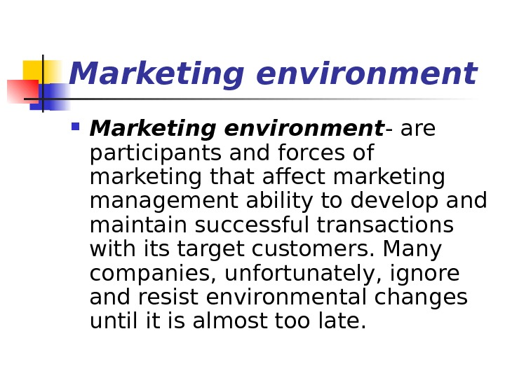 Marketing environment - are participants and forces of marketing that affect marketing management ability to develop