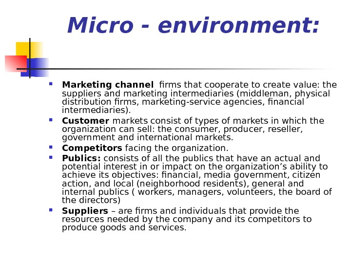 Micro  - environment :  Marketing channel  firms that cooperate to create value: the