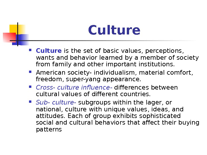 Culture is  the set of basic values, perceptions,  wants and behavior learned by a
