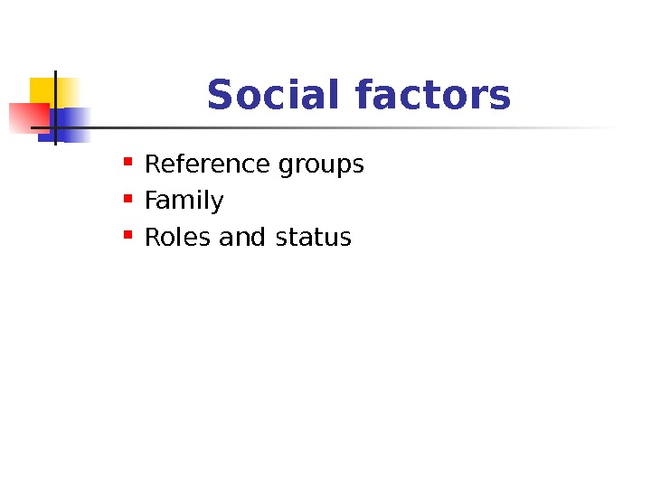 Social factors Reference groups Family Roles and status