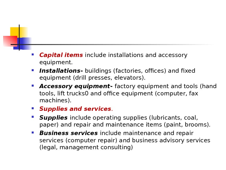 Capital items  include installations and accessory equipment.  Installations - buildings (factories, offices) and