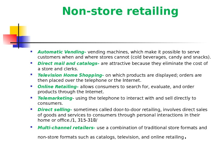 Non-store retailing Automatic Vending - vending machines, which make it possible to serve customers when and