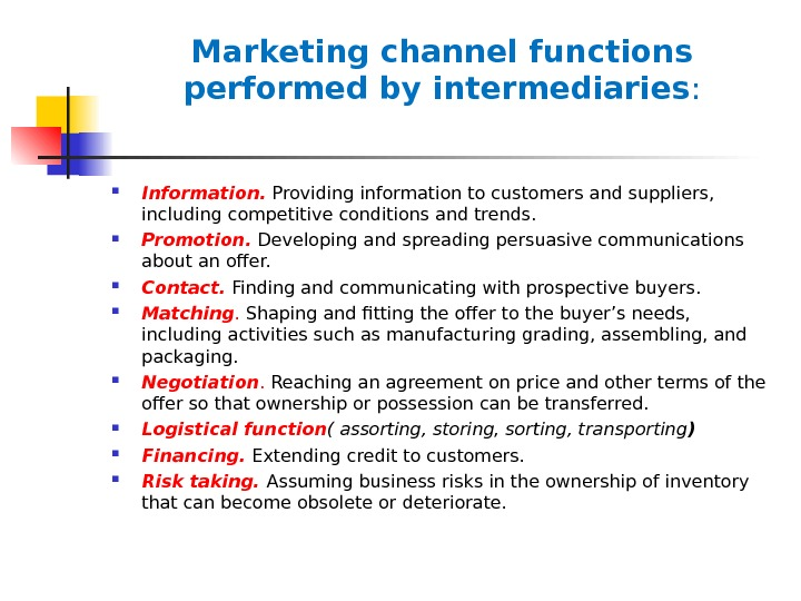 Marketing channel functions performed by intermediaries :  Information.  Providing information to customers and suppliers,