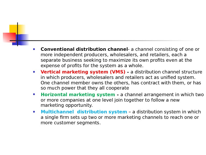 Conventional distribution channel - a channel consisting of one or more independent producers, wholesalers, and