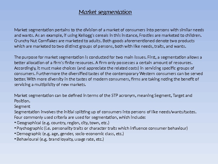 Market segmentation pertains to the division of a market of consumers into persons with similar needs