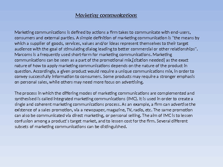 Marketing communications is defined by actions a firm takes to communicate with end-users,  consumers and