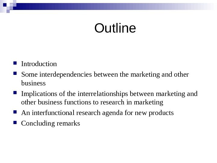 Outline Introduction  Some interdependencies between the marketing and other business