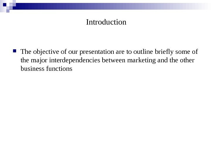Introduction The objective of our presentation are to outline briefly some of
