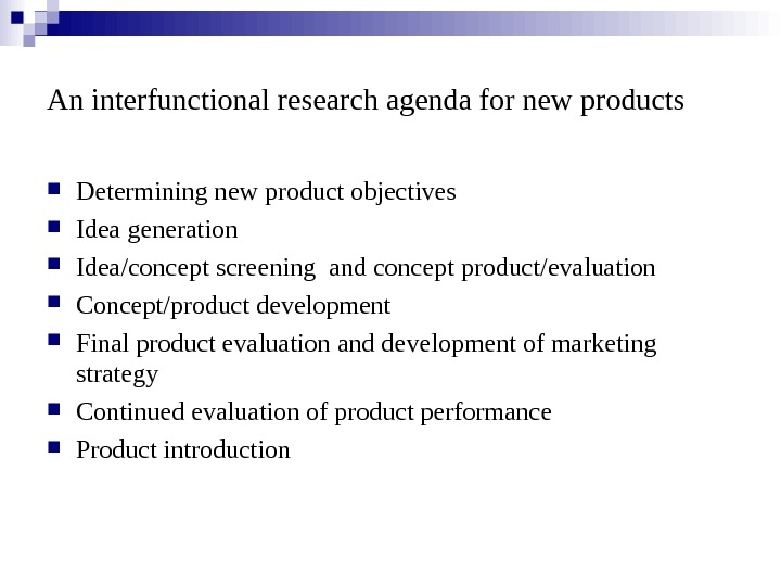 An interfunctional research agenda for new products Determining new product objectives Idea generation Idea/concept