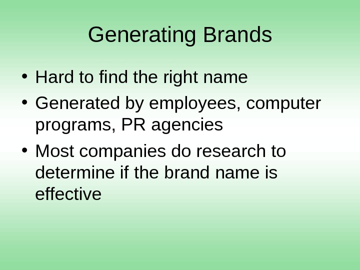 Generating Brands • Hard to find the right name • Generated by employees, computer programs, PR