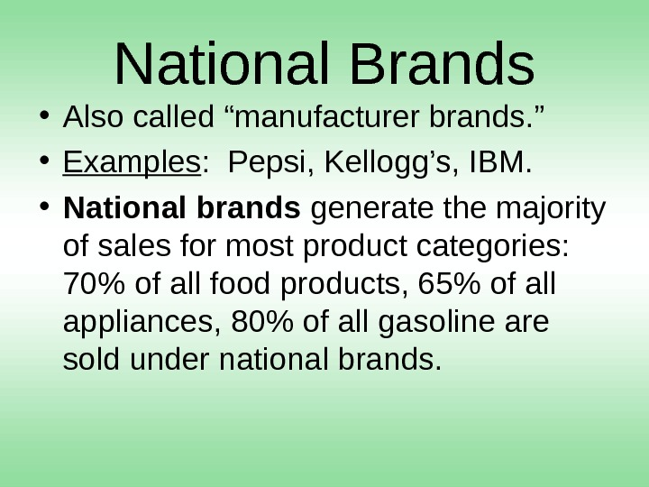 "National Brands • Also called ""manufacturer brands. "" • Examples :  Pepsi, Kellogg's, IBM."