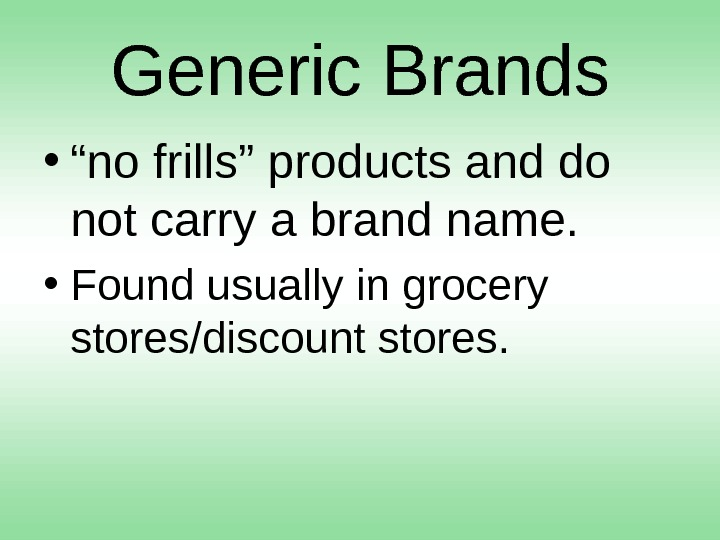 "Generic Brands • "" no frills"" products and do not carry a brand name.  •"