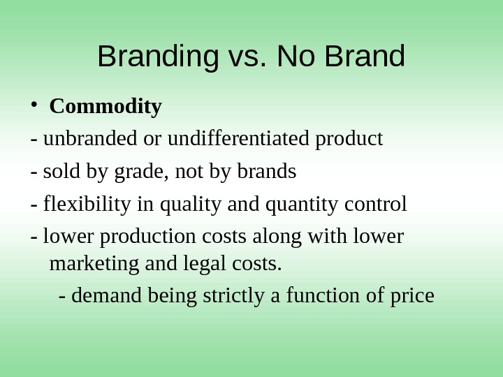 Branding vs. No Brand • Commodity - unbranded or undifferentiated product - sold by grade, not