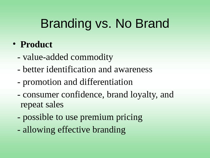 Branding vs. No Brand • Product - value-added commodity  - better identification and awareness