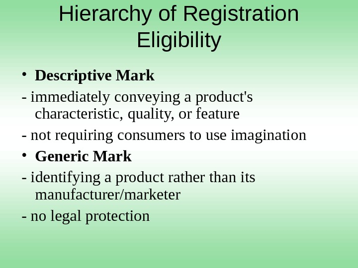 Hierarchy of Registration Eligibility • Descriptive Mark - immediately conveying a product's characteristic, quality, or feature