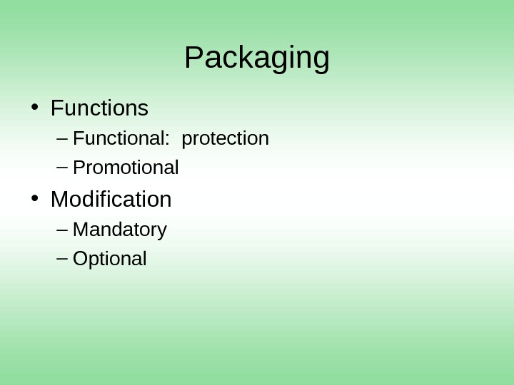 Packaging • Functions – Functional:  protection – Promotional • Modification – Mandatory – Optional