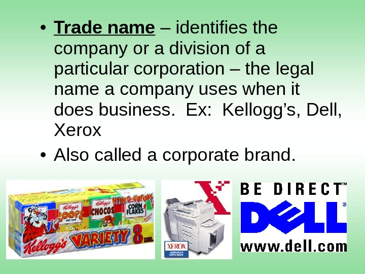 • Trade name – identifies the company or a division of a particular corporation –