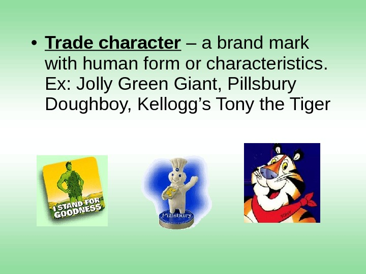 • Trade character – a brand mark with human form or characteristics.  Ex: Jolly
