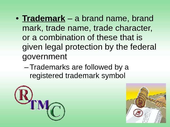 • Trademark – a brand name, brand mark, trade name, trade character,  or a