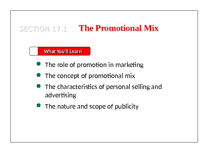 SECTION 17. 1 What You'll Learn The role of promotion in marketing The concept of promotional