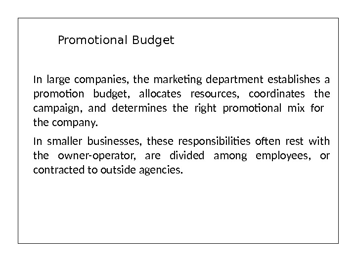 In large companies,  the marketing department establishes a promotion budget,  allocates resources,  coordinates